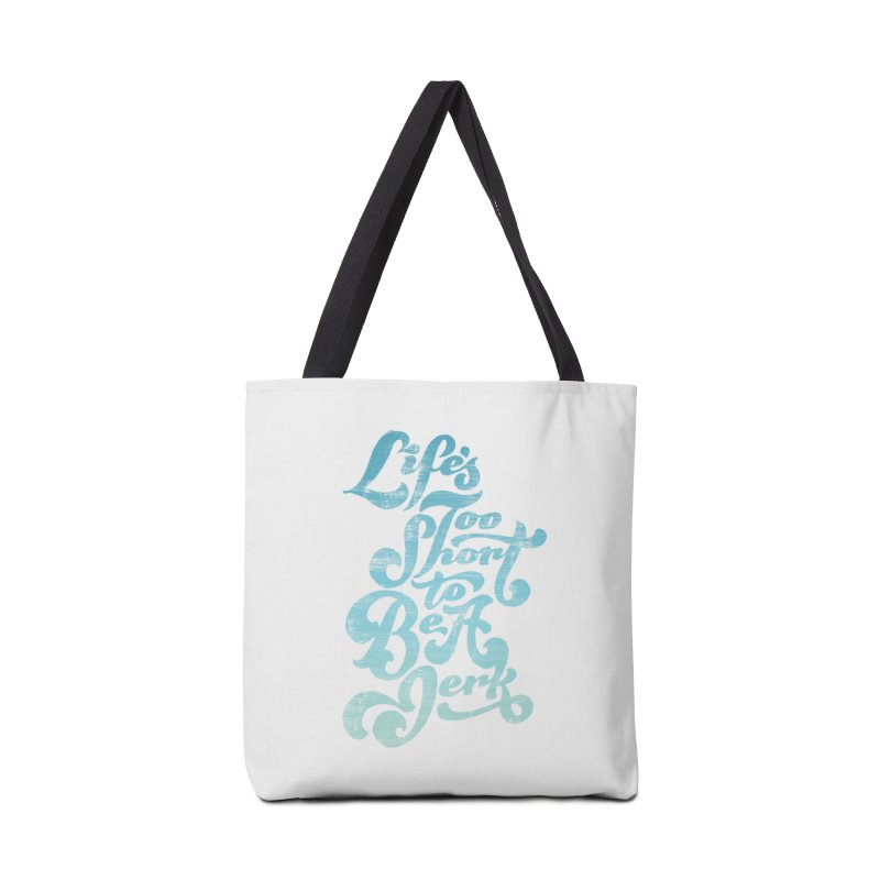Life's Too Short To Be A Jerk Accessories Bag by dandrawnthreads