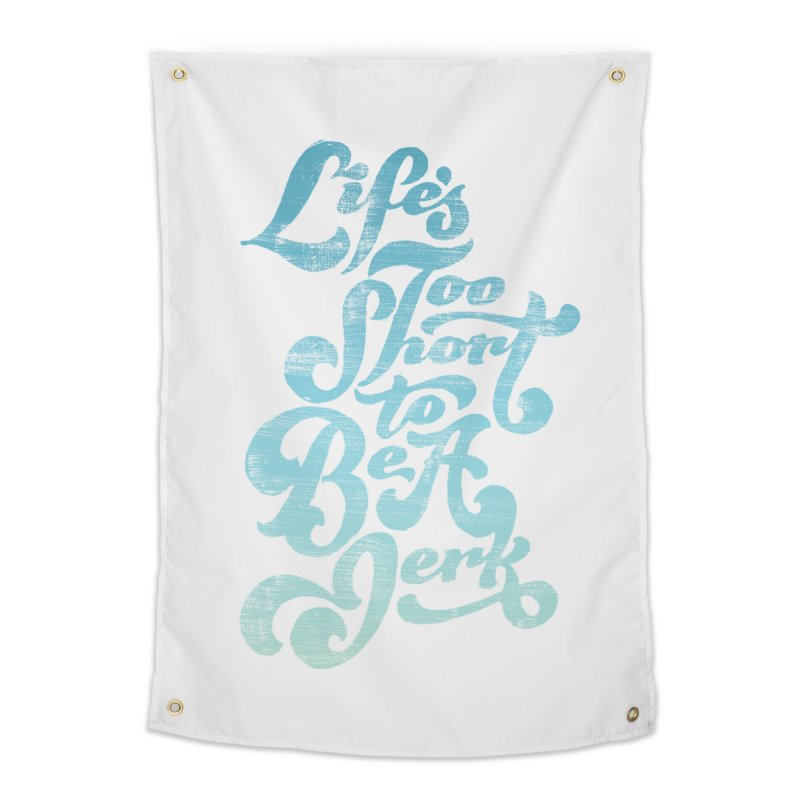 Life's Too Short To Be A Jerk Home Tapestry by dandrawnthreads