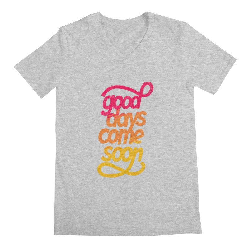 Good Days Come Soon Men's V-Neck by dandrawnthreads