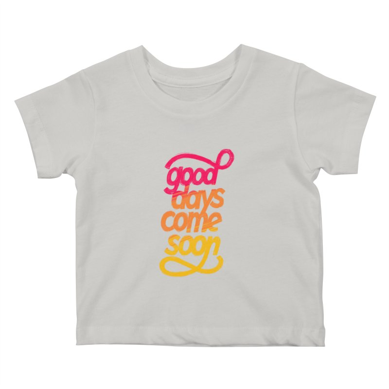 Good Days Come Soon Kids Baby T-Shirt by dandrawnthreads