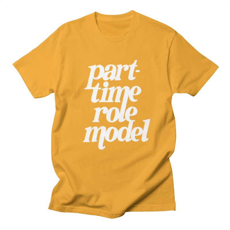 Part-Time Role Model Men's T-Shirt by dandrawnthreads