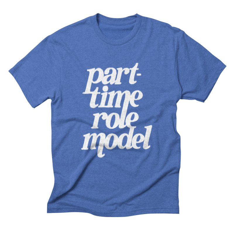 Part-Time Role Model Men's Triblend T-Shirt by dandrawnthreads