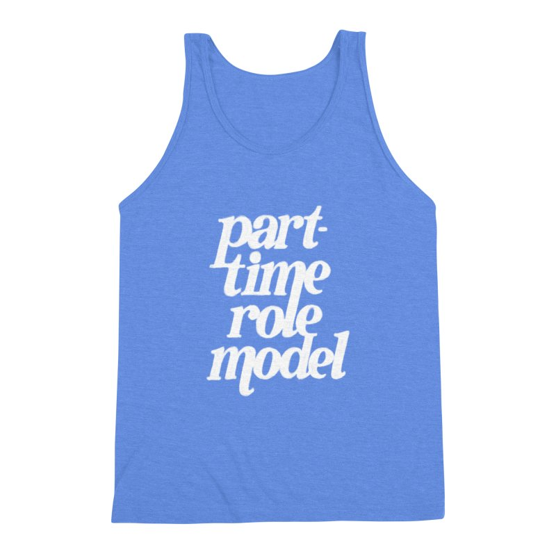 Part-Time Role Model Men's Triblend Tank by dandrawnthreads