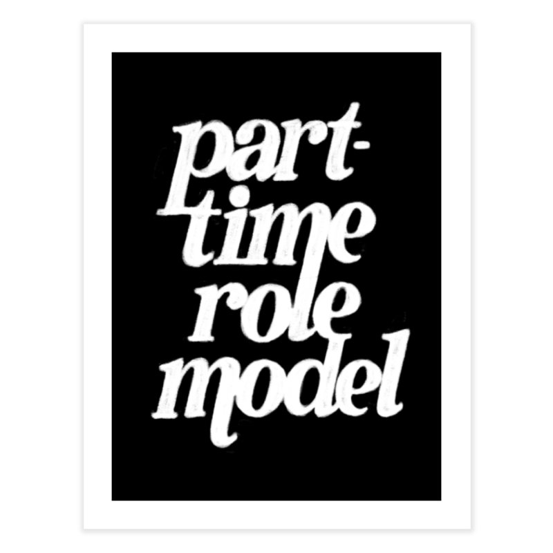 Part-Time Role Model Home Fine Art Print by dandrawnthreads