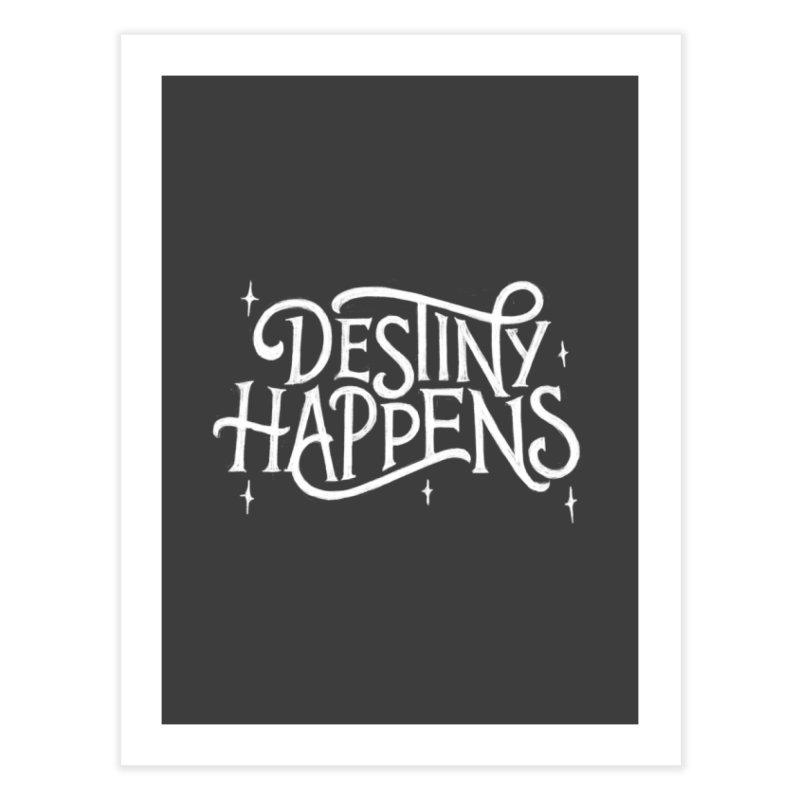 Destiny Happens! Home Fine Art Print by dandrawnthreads