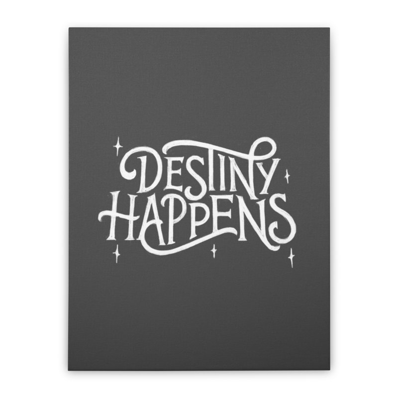 Destiny Happens! Home Stretched Canvas by dandrawnthreads