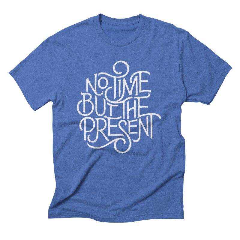 No Time But The Present Men's Triblend T-Shirt by dandrawnthreads