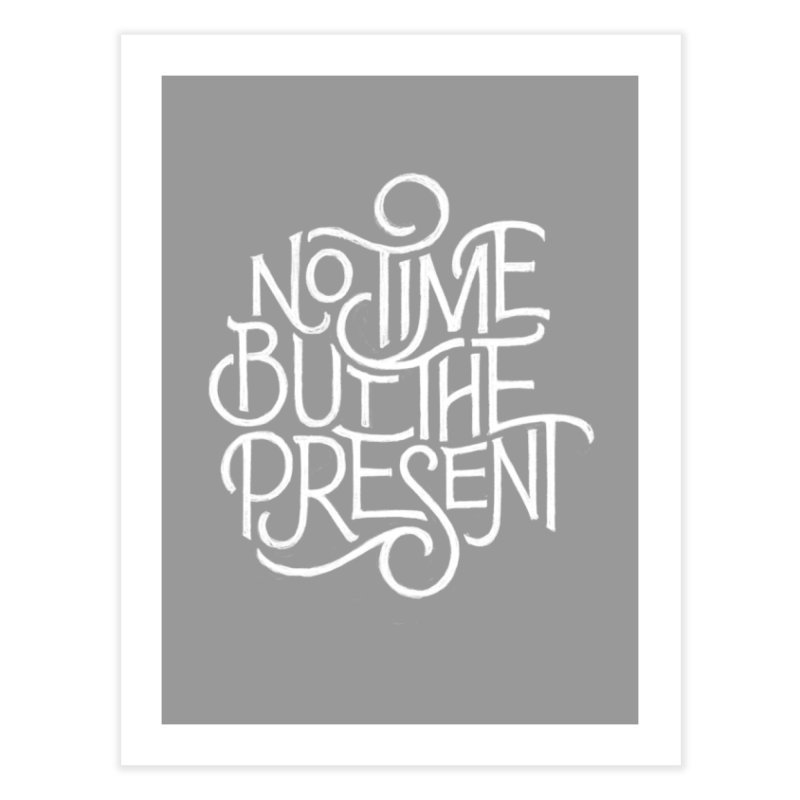 No Time But The Present Home Fine Art Print by dandrawnthreads