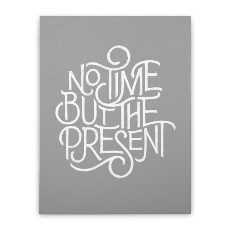 No Time But The Present Home Stretched Canvas by dandrawnthreads