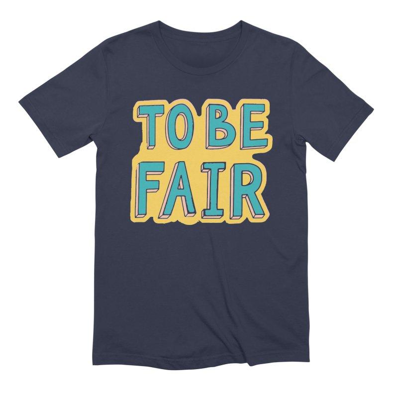 To be fair Men's Extra Soft T-Shirt by daniac's Artist Shop