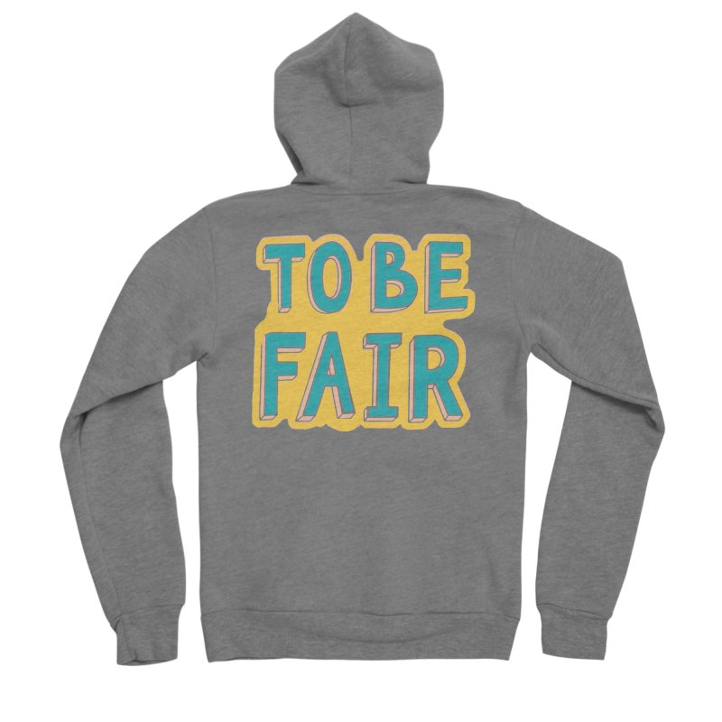 To be fair Women's Sponge Fleece Zip-Up Hoody by daniac's Artist Shop
