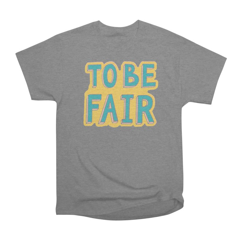 To be fair Women's Heavyweight Unisex T-Shirt by daniac's Artist Shop
