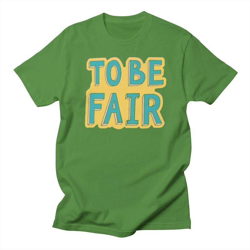 To be fair Men's Regular T-Shirt by daniac's Artist Shop