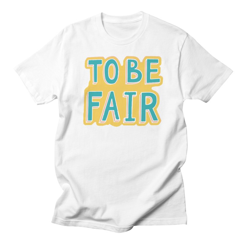 To be fair Women's Regular Unisex T-Shirt by daniac's Artist Shop