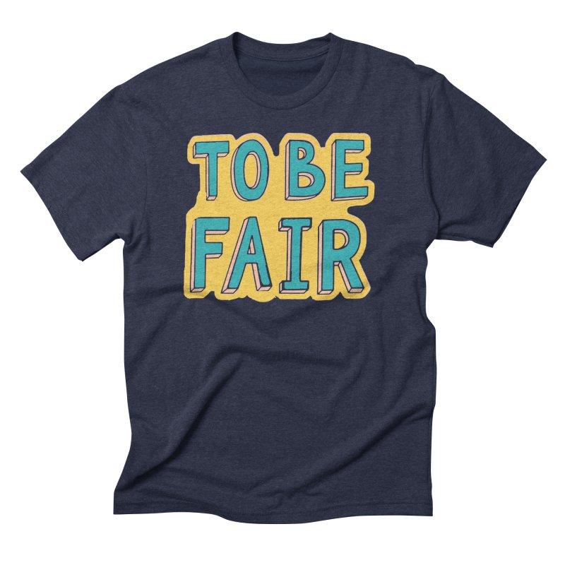 To be fair Men's Triblend T-Shirt by daniac's Artist Shop
