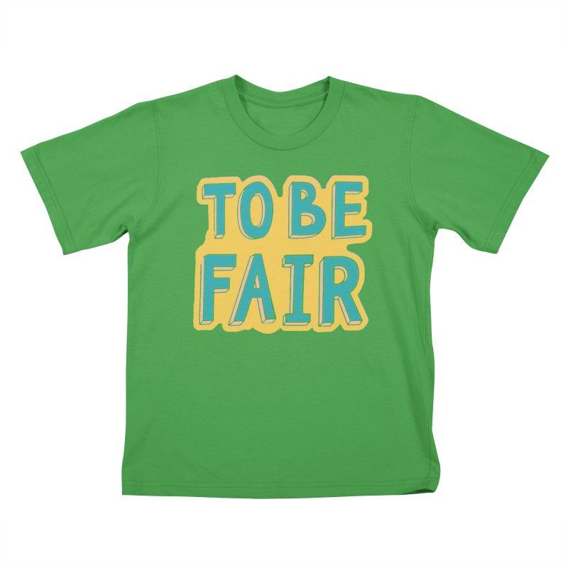 To be fair Kids T-Shirt by daniac's Artist Shop