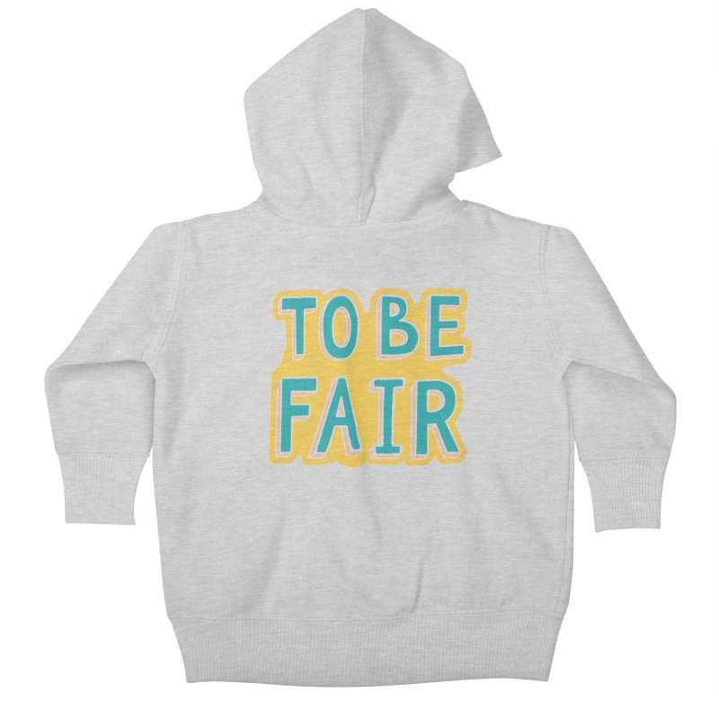 To be fair Kids Baby Zip-Up Hoody by daniac's Artist Shop