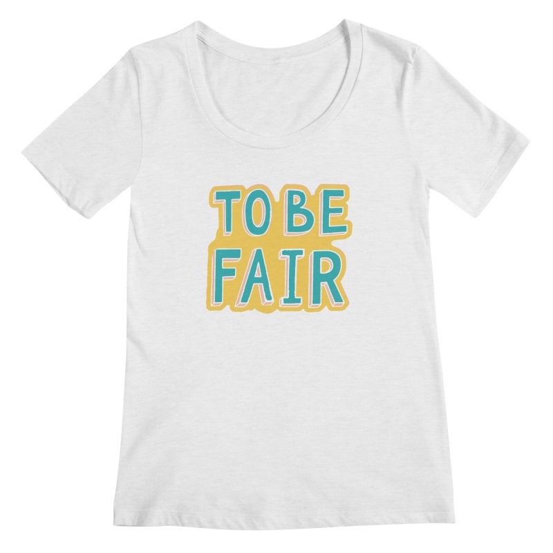 To be fair Women's Regular Scoop Neck by daniac's Artist Shop