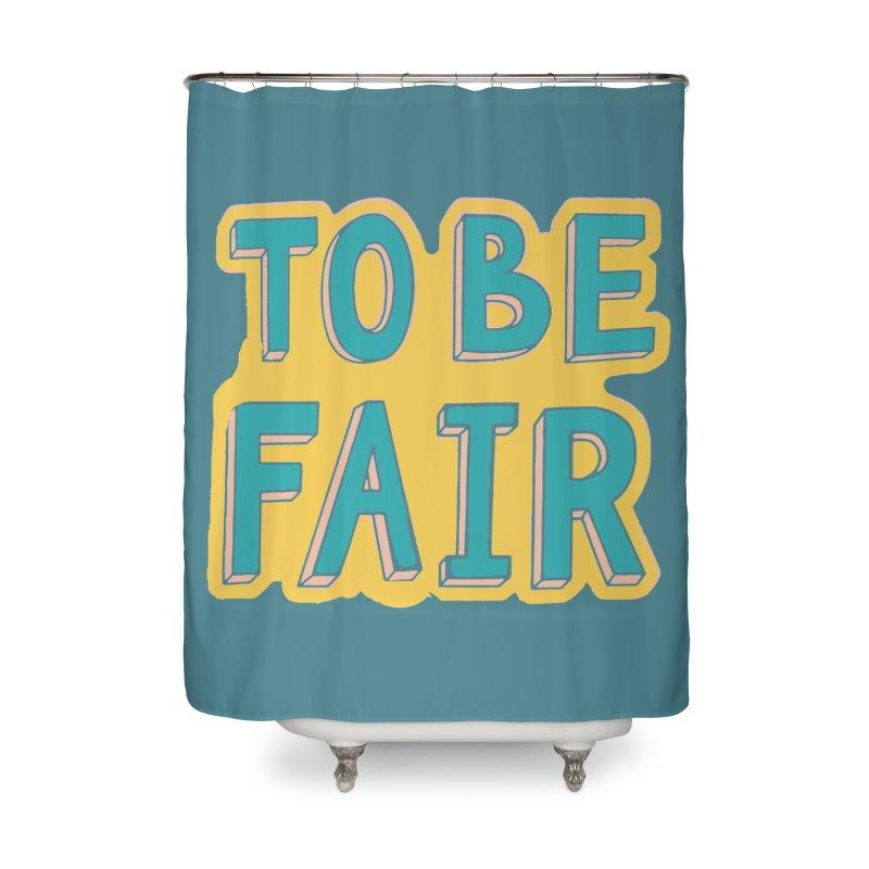 To be fair Home Shower Curtain by daniac's Artist Shop