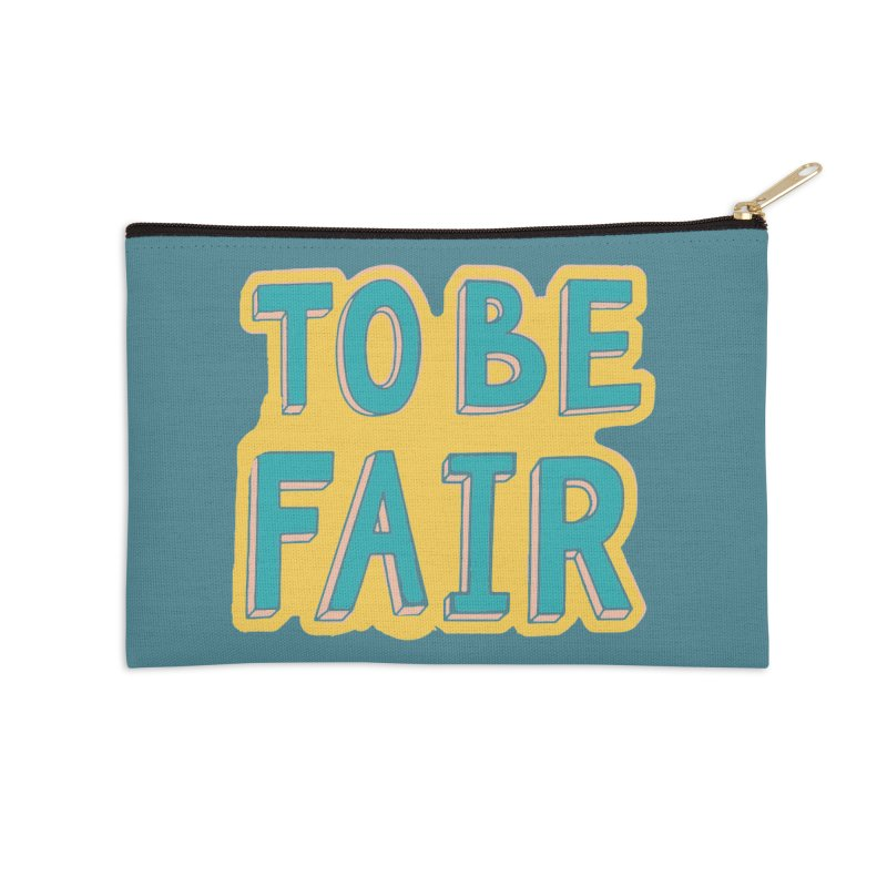 To be fair Accessories Zip Pouch by daniac's Artist Shop