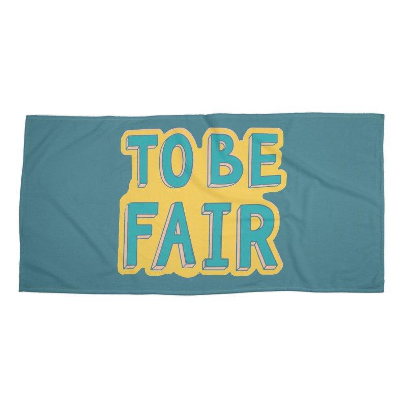 To be fair Accessories Beach Towel by daniac's Artist Shop