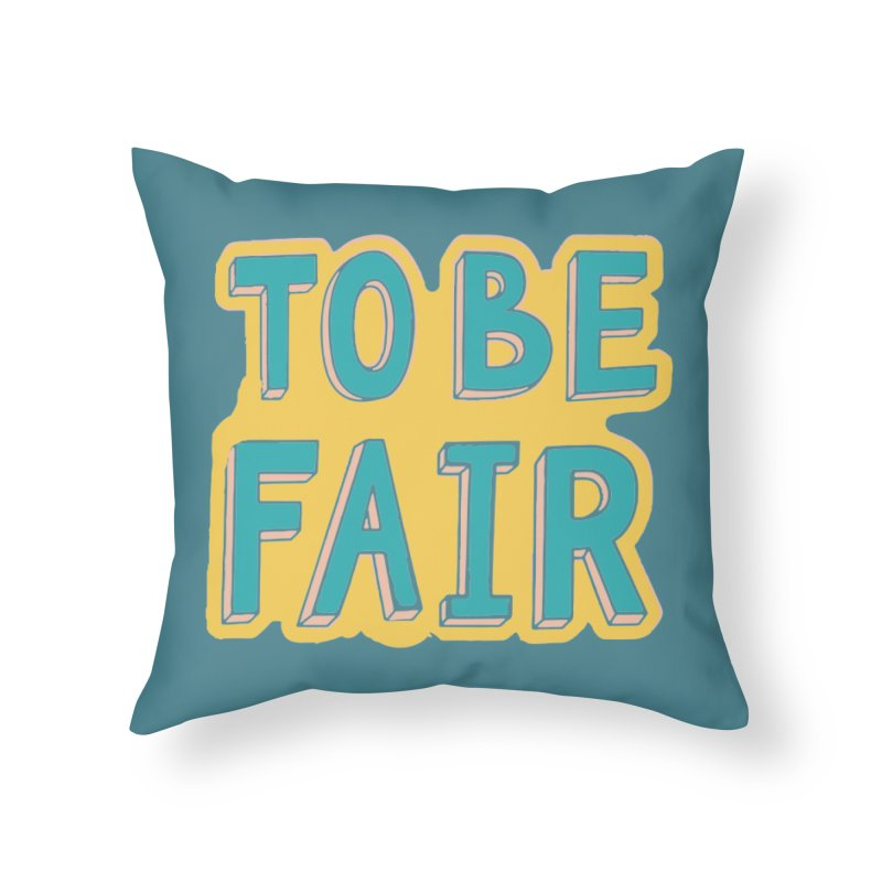 To be fair Home Throw Pillow by daniac's Artist Shop