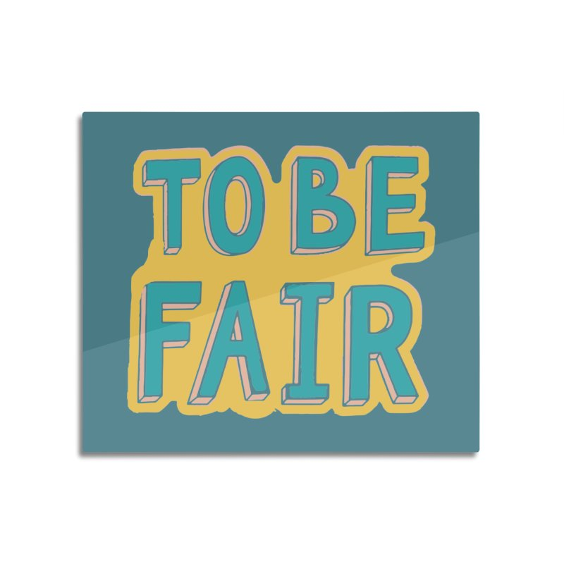 To be fair Home Mounted Acrylic Print by daniac's Artist Shop
