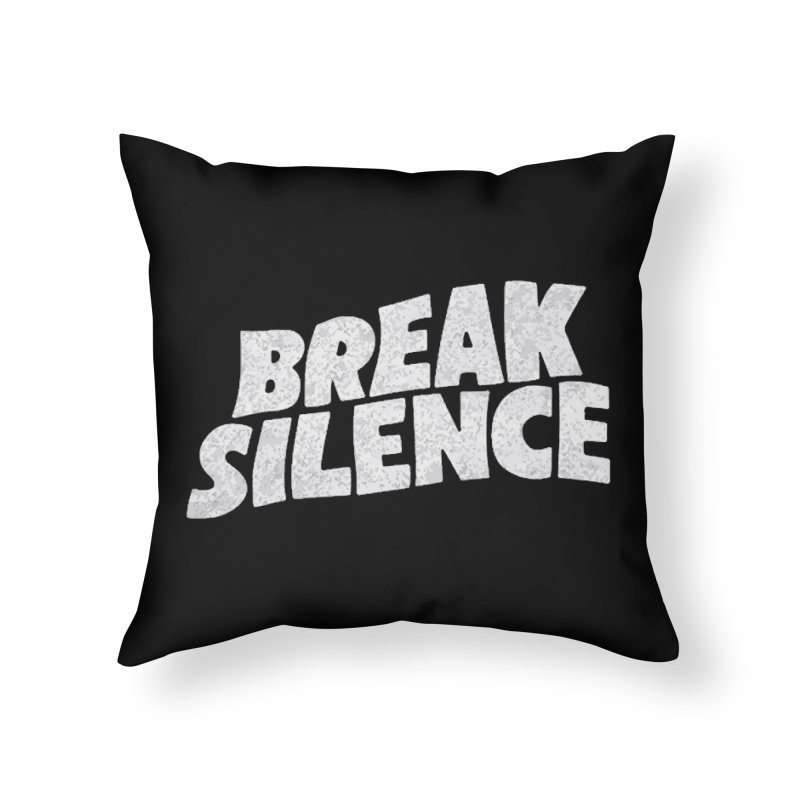 Break the silence Home Throw Pillow by daniac's Artist Shop