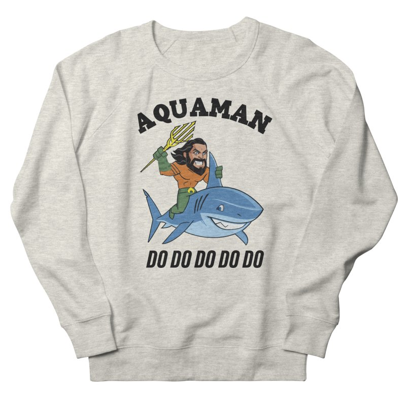 Aquaman do do do Men's French Terry Sweatshirt by daniac's Artist Shop