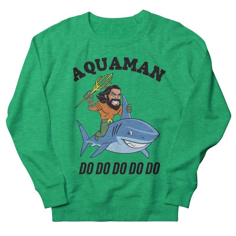 Aquaman do do do Women's French Terry Sweatshirt by daniac's Artist Shop