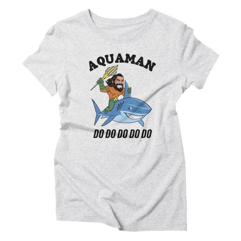Aquaman do do do Women's Triblend T-Shirt by daniac's Artist Shop