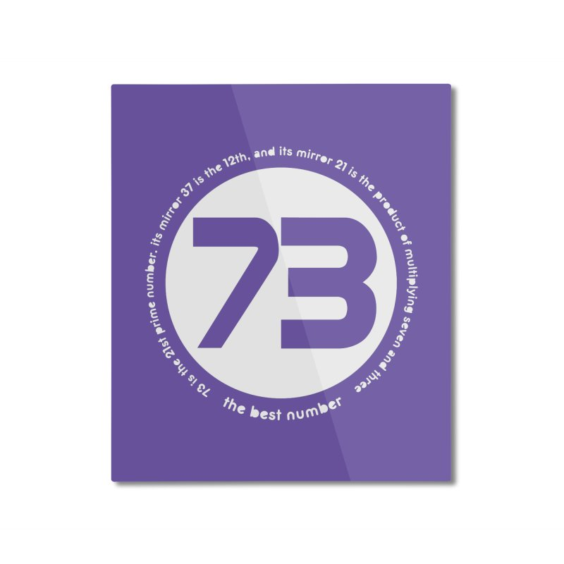 73 is the best number Home Mounted Aluminum Print by Synner Design