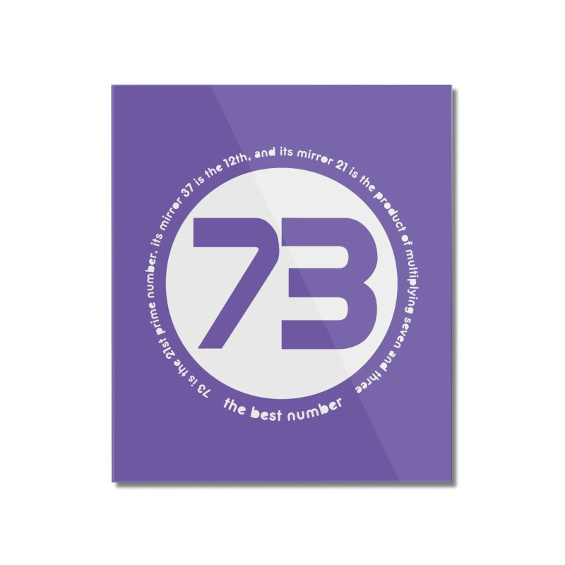 73 is the best number Home Mounted Acrylic Print by Synner Design