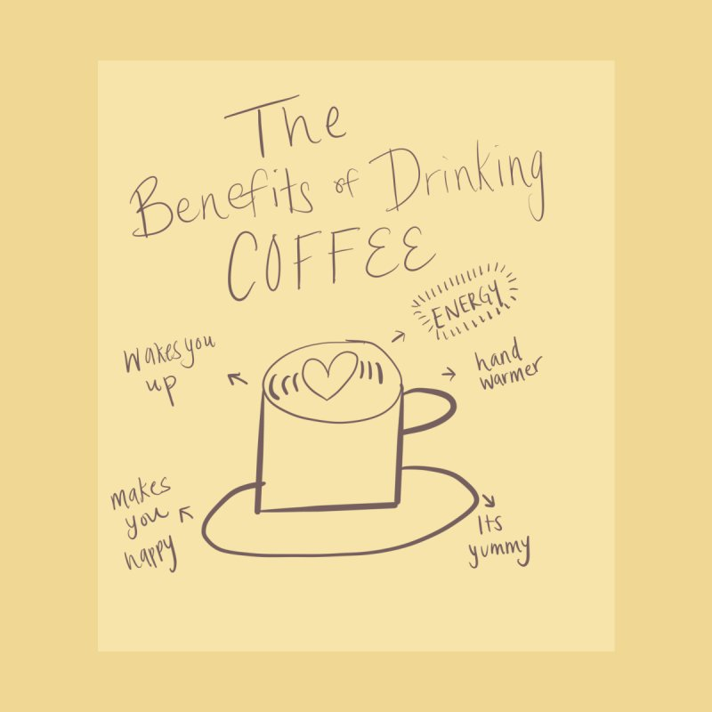 The Benefits of Drinking Coffee by danielgiraffe's Artist Shop