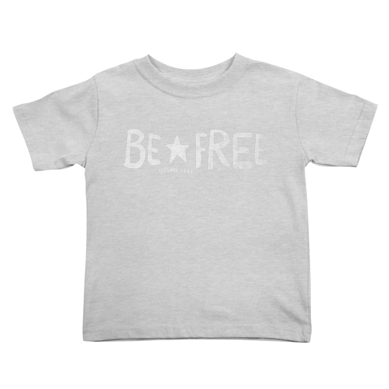 BE*FREE Kids Toddler T-Shirt by Daniel Montgomery's Artist Shop