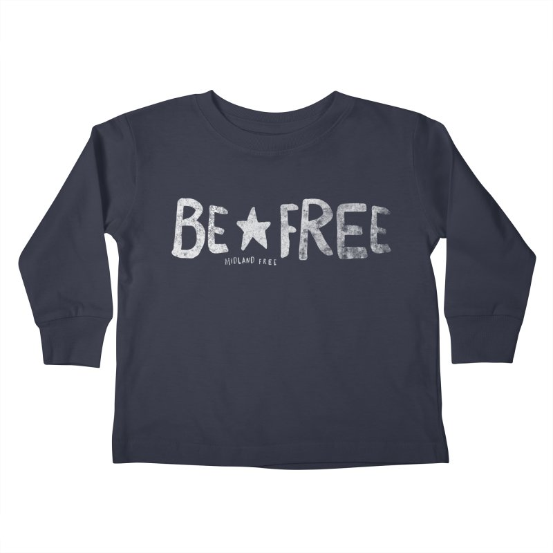 BE*FREE Kids Toddler Longsleeve T-Shirt by Daniel Montgomery's Artist Shop