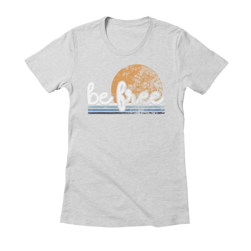 be free sunset Women's Fitted T-Shirt by Daniel Montgomery's Artist Shop
