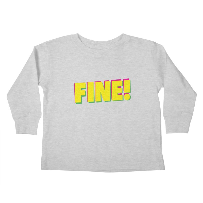 Fine! Kids Toddler Longsleeve T-Shirt by Daniel Montgomery's Artist Shop