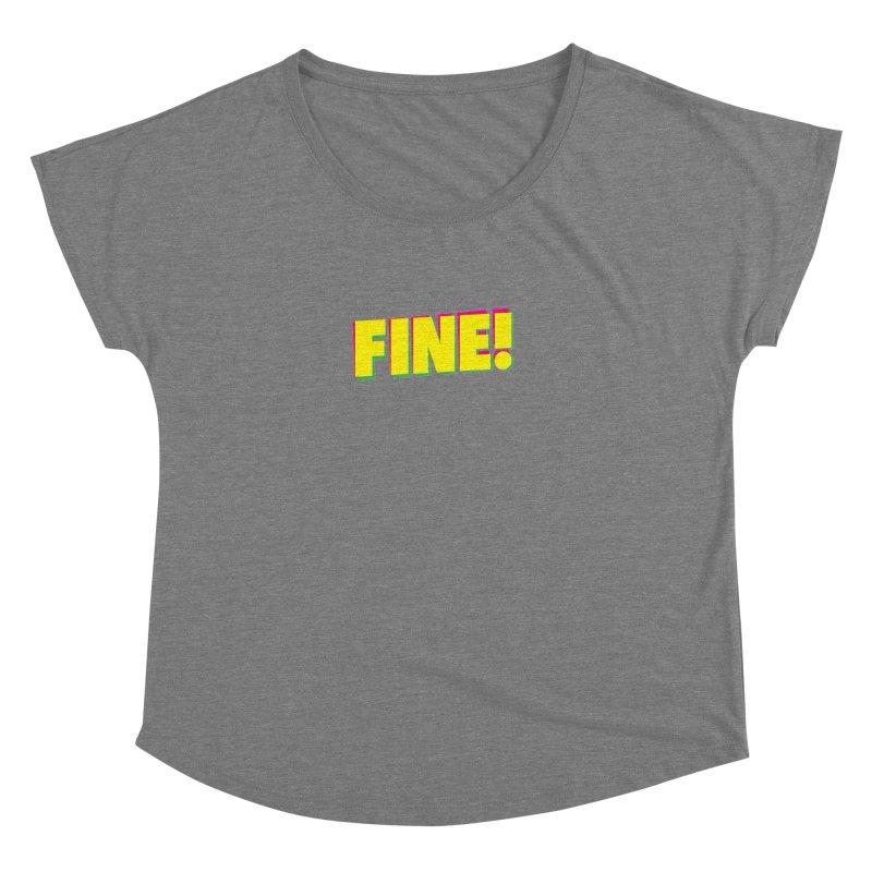 Fine! Women's Dolman Scoop Neck by Daniel Montgomery's Artist Shop