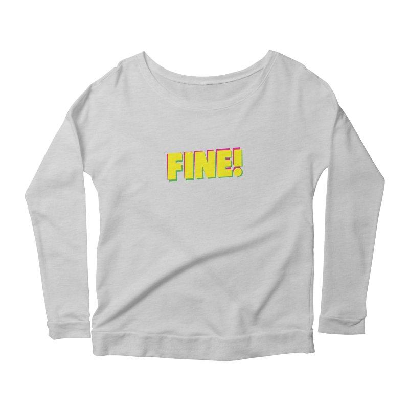 Fine! Women's Scoop Neck Longsleeve T-Shirt by Daniel Montgomery's Artist Shop