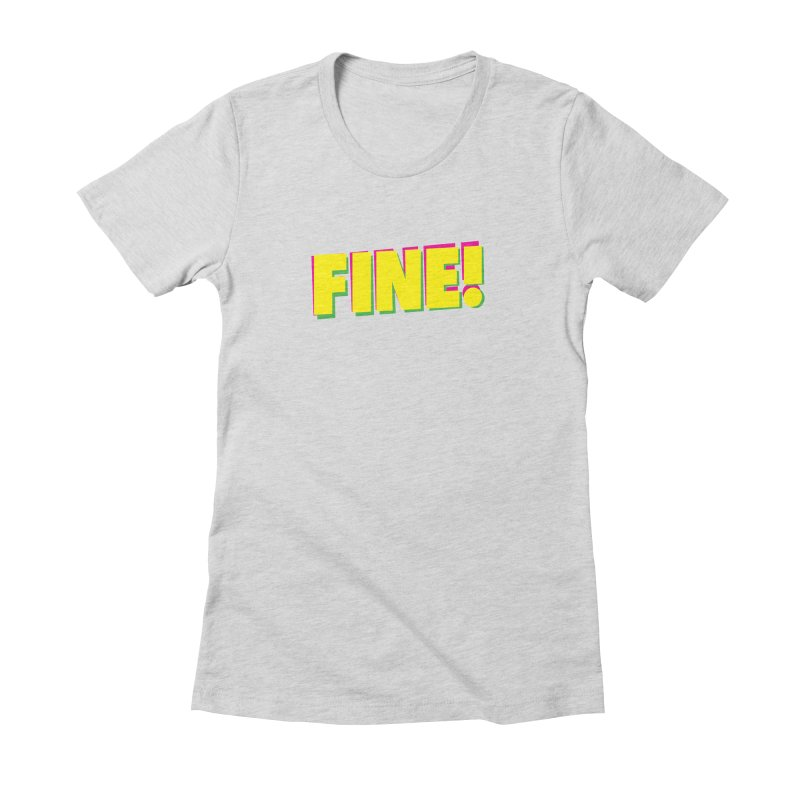 Fine! Women's Fitted T-Shirt by Daniel Montgomery's Artist Shop