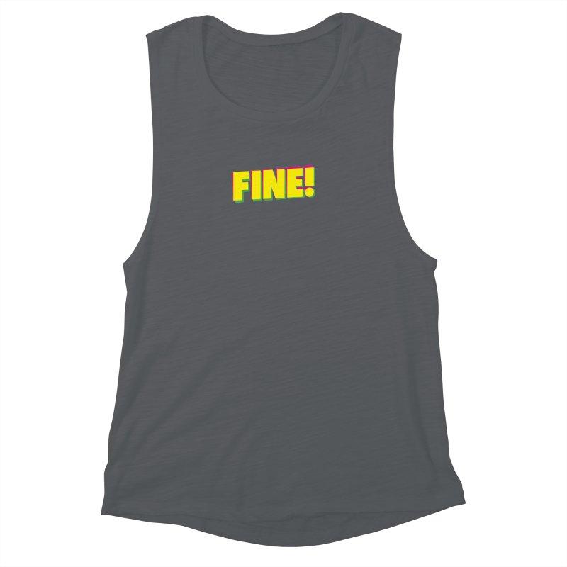Fine! Women's Muscle Tank by Daniel Montgomery's Artist Shop