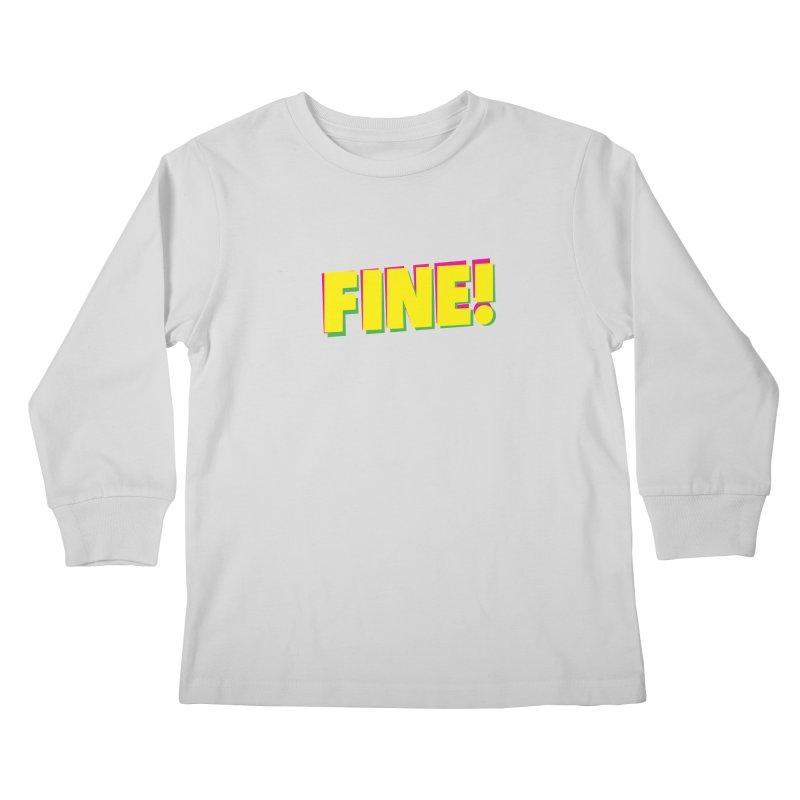 Fine! Kids Longsleeve T-Shirt by Daniel Montgomery's Artist Shop