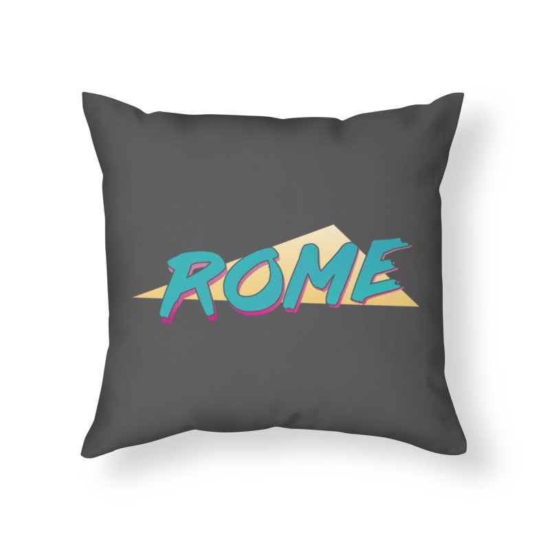 Rome Wasn't 80'd in a Day Home Throw Pillow by Daniel Montgomery's Artist Shop