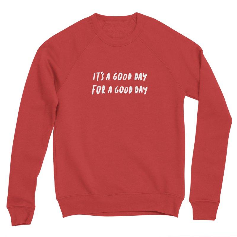 A Good Day Women's Sponge Fleece Sweatshirt by Daniel Montgomery's Artist Shop