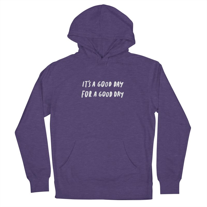 A Good Day Men's French Terry Pullover Hoody by Daniel Montgomery's Artist Shop