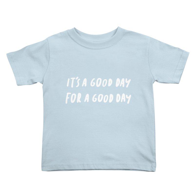 A Good Day Kids Toddler T-Shirt by Daniel Montgomery's Artist Shop