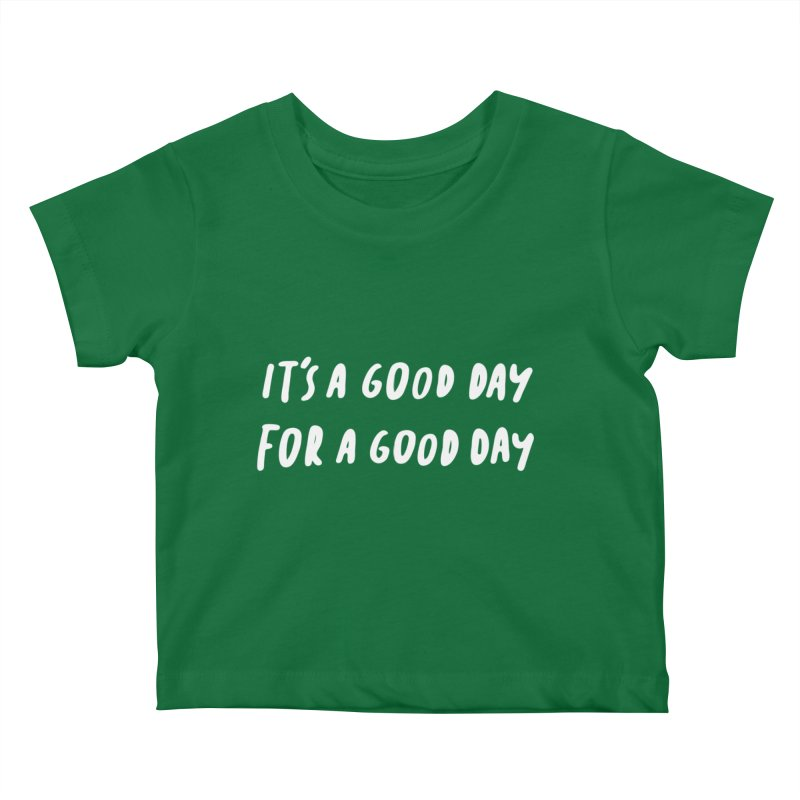 A Good Day Kids Baby T-Shirt by Daniel Montgomery's Artist Shop