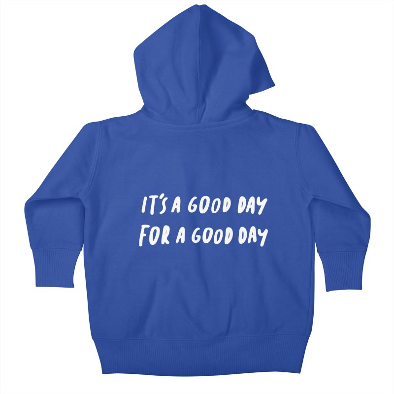 A Good Day Kids Baby Zip-Up Hoody by Daniel Montgomery's Artist Shop