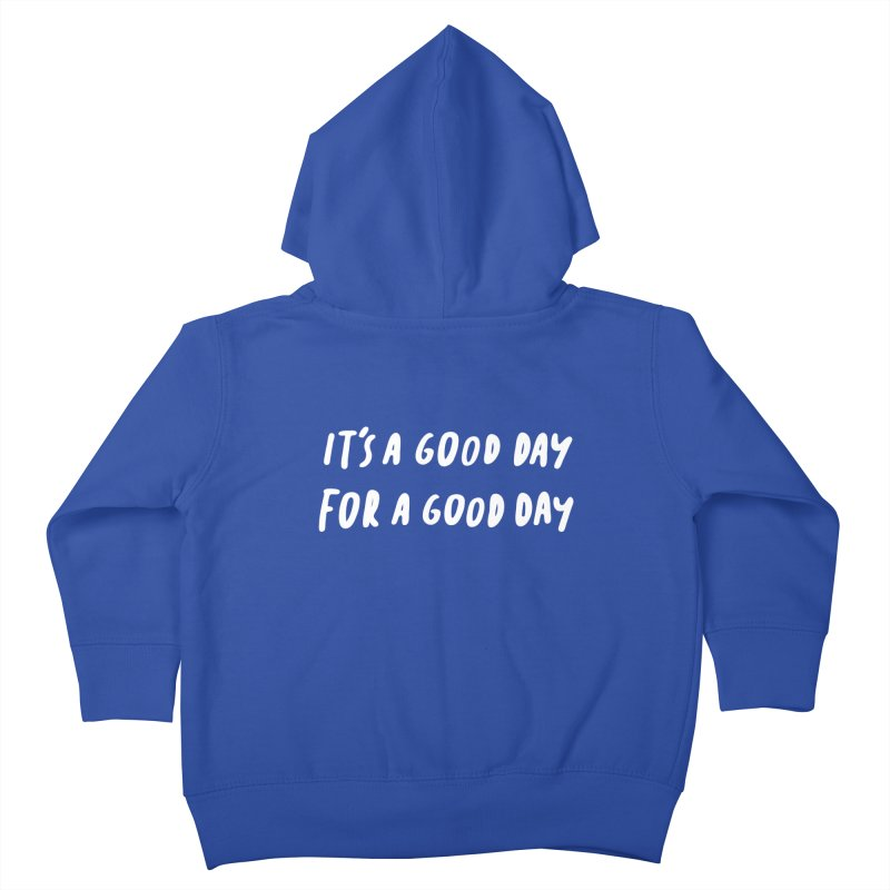 A Good Day Kids Toddler Zip-Up Hoody by Daniel Montgomery's Artist Shop